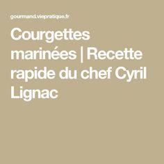 Courgettes marinées | Recette rapide du chef Cyril Lignac