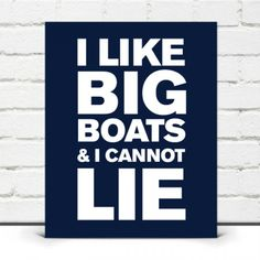 """A Project Cottage original graphic art print with a clever twist on our favorite lyrics – """"I Like Big Boats & I Cannot Lie"""". This is the perfect gift for the Boat Enthusiast with a sense of humor!"""