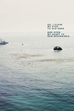 Also schließe ich meine Augen für das alte Ende und öffne mein Herz für neue Anfänge.