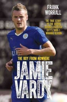df010d1aa911 Jamie Vardy The Boy from Nowhere by Frank Worrall 9781786061171
