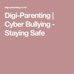 Digi-Parenting  | Cyber Bullying - Staying Safe