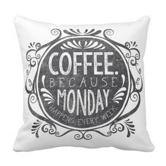 Coffee, Because Monday Happens Every Week Pillow