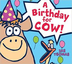 A Birthday for Cow! by Jan Thomas. Ms. Katie read this book on 2/27/16.