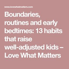 Boundaries, routines and early bedtimes: 13 habits that raise well-adjusted kids – Love What Matters