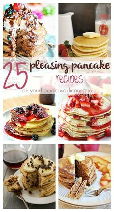 25 Pleasing Pancake Recipes on Your Homebased Mom