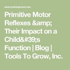 Primitive Motor Reflexes & Their Impact on a Child's Function | Blog | Tools To Grow, Inc.