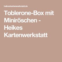 Toblerone-Box mit Miniröschen - Heikes Kartenwerkstatt