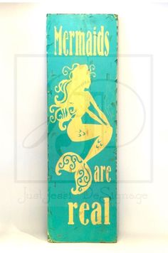 A personal favorite from my Etsy shop https://www.etsy.com/listing/289536641/wooden-sign-mermaids-are-real