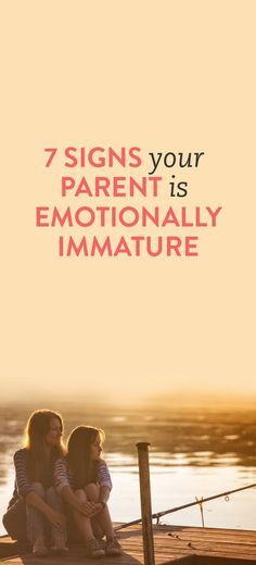 7 Signs Your Parent Is Emotionally Immature