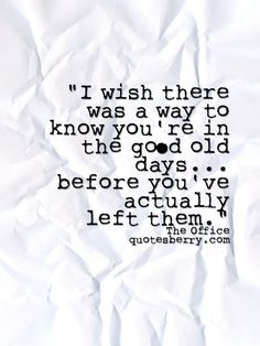 http://quotesberry.com/post/54887847909/i-wish-there-was-a-way-to-know-you-re-in-the-good-old-da