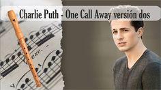 Partitura Charlie Puth - One Call Away versión dos Flauta Dulce