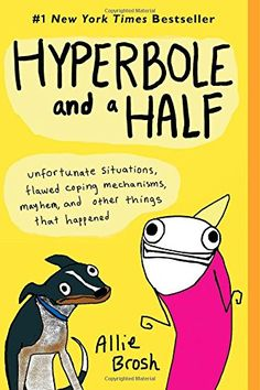 Hyperbole and a Half: Unfortunate Situations, Flawed Coping Mechanisms, Mayhem, and Other Things That Happened. From Allie Brosh. #books #comics #libros