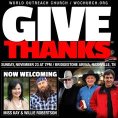 Give Thanks with G. Allen Jackson, Angus Buchan & Charlie Daniels. Give Thanks, now welcoming Willie Robertson & Miss Kay. Give Thanks is Nov. 23 at 7pm.