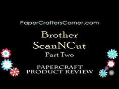 PaperCrafter's Corner Presents: Product Review - Brother ScanNCut (Pt. 2)