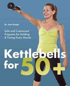 STAY YOUNG WITH THESE SAFE, EFFECTIVE AND EFFICIENT EXERCISES Kettlebells for 50+ offers progressive programs that will: Improve strength Foster core stability Increase hand-eye coordination Boost min
