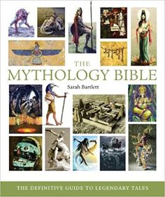 The Mythology Bible: The Definitive Guide to Legendary Tales: Sarah Bartlett: 9781402770029: Amazon.com: Books