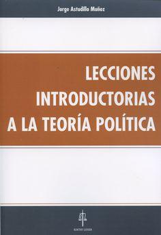 Lecciones introductorias a la teoría política / Jorge Astudillo Muñoz. - 2015