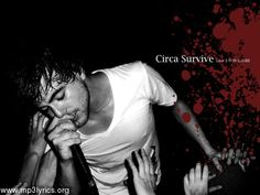 circa survive..id have to say my favorite band of all time...idk but their music just envokes so many feelings that most music i listen to cant do!