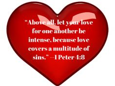 "Love Covers a Multitude of Sins ""Above all, let your love for one another be intense, because love covers a multitude of sins."" –1 Peter 4:8 What does it mean when we say that love covers a multitude of sins?"