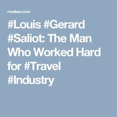 #Louis #Gerard #Saliot: The Man Who Worked Hard for #Travel #Industry