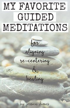 Favorite guided meditations for aligning, re-centerting, and healing