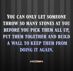 I don't need to throw stones... I do need to build a wall with the stones thrown at me.