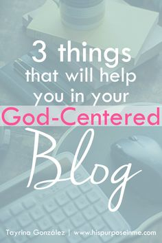 3 things that will help you in your God-centered blog.
