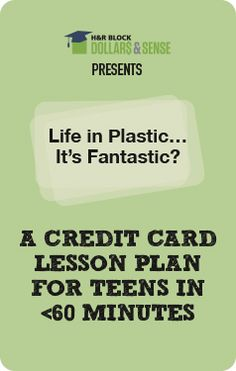 Lesson Plan – Teen Finance – Credit cards, why they're important, and how to use them responsibly.