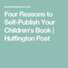 Four Reasons to Self-Publish Your Children's Book | Huffington Post