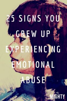 Signs You Grew Up Experiencing Emotional Abuse | The Mighty