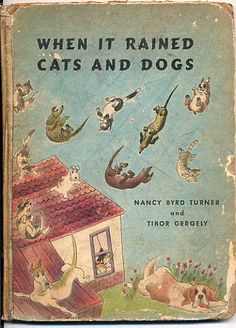When It Rained Cats And Dogs, Nancy Byrd Turner and Tibor Gergely. J.B. Lippincott 1946    Title   When It Rained Cats And Dogs.
