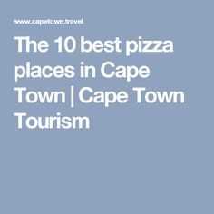 Capetonians love pizza, and we mean looove pizza, and every local has his or favourite spot. We take a look at some of the best-loved pizza places in Cape Town. Cape Town Tourism, Love Pizza, The 10, Holiday Ideas, Eat, Places, Travel Ideas, Lugares
