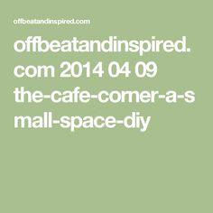 offbeatandinspired.com 2014 04 09 the-cafe-corner-a-small-space-diy