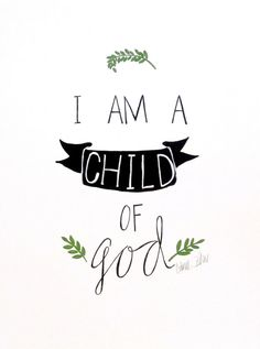 My rad sister sells stuff. I Am a Child of God - art print