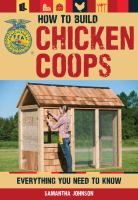 How to build chicken coops : everything you need to know / by Samantha Johnson.