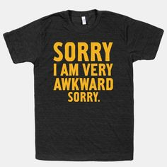 If I had this shirt I would wear it every day so people in public will know this when I meet them.