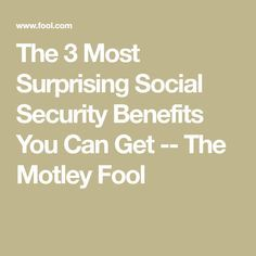 The 3 Most Surprising Social Security Benefits You Can Get -- The Motley Fool Retirement Advice, Retirement Celebration, Social Security Benefits, The Motley Fool, Health Challenge, Natural Cures, The Fool, Good To Know, Making Ideas