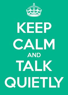 Keep Calm and Talk Quietly - why this works so much better than shouting as a parent.