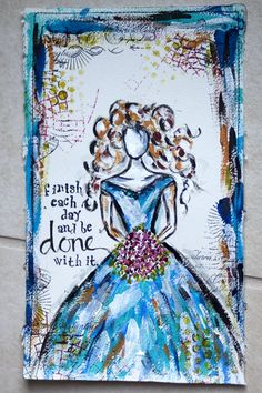 love the quote!- art journal  like the way the dress is painted