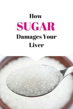 You won't believe the damage sugar poses to your liver, the detoxifying organ.