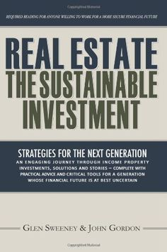 Real Estate: The Sustainable Investment: Strategies for the Next Generation by Glen Sweeney. $17.95. Publication: April 16, 2011. Author: Glen Sweeney. Publisher: CreateSpace (April 16, 2011)