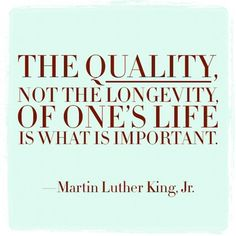 """""""Quality ... is what is important"""" ~ Martin Luther King Jr."""