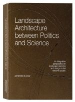 Landscape Architecture Between Politics and Science