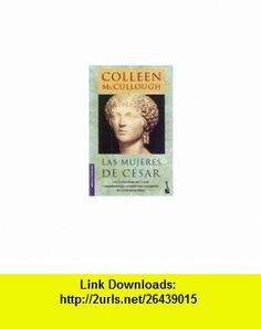 Las Mujeres del Cesar (Spanish Edition) (9788408040033) Colleen McCullough , ISBN-10: 8408040030  , ISBN-13: 978-8408040033 ,  , tutorials , pdf , ebook , torrent , downloads , rapidshare , filesonic , hotfile , megaupload , fileserve