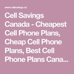 Cell Savings Canada - Cheapest Cell Phone Plans, Cheap Cell Phone Plans, Best Cell Phone Plans Canada