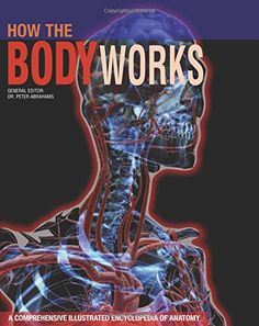 How The Body Works A Comprehensive Illustrated Encyclopedia Of Anatomy Amazonco