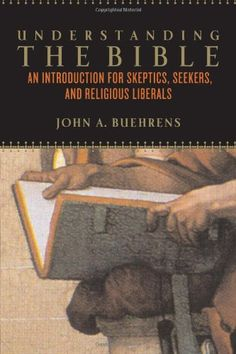 Understanding the Bible: An Introduction for Skeptics, Seekers, and Religious Liberals by John Buehrens. A thoughtful, warm, and witty introduction Understanding the Bible is designed to help empower skeptics, seekers, nonbelievers, and those of a liberal and progressive outlook to reclaim the Bible from literalists.