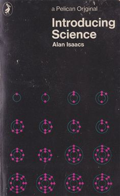 Introducing Science - Alan Isaacs - 1972  Pelican  Cover design by Alan Spain #sciencepenguin #science #penguin #book
