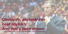 Fred Hoiberg during his January 29th Press Conference; love this! Live this!  Underwho?  Treynwhere?  See your best stuff this week Dawgs!