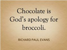 No need to apologize for broccoli, but chocolate is definitely better.